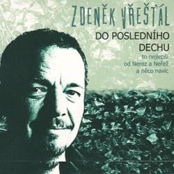 Zdeněk Vřešťál – Do posledního dechu